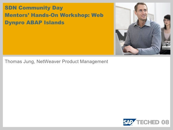 SDN Community Day Mentors' Hands-On Workshop: Web Dynpro ABAP Islands Thomas Jung, NetWeaver Product Management
