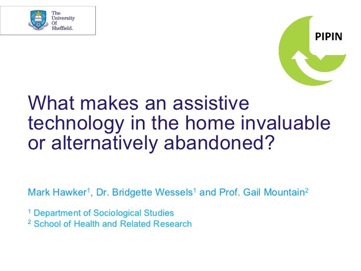 What makes an assistivetechnology in the home invaluableor alternatively abandoned?Mark Hawker1, Dr. Bridgette Wessels1 an...