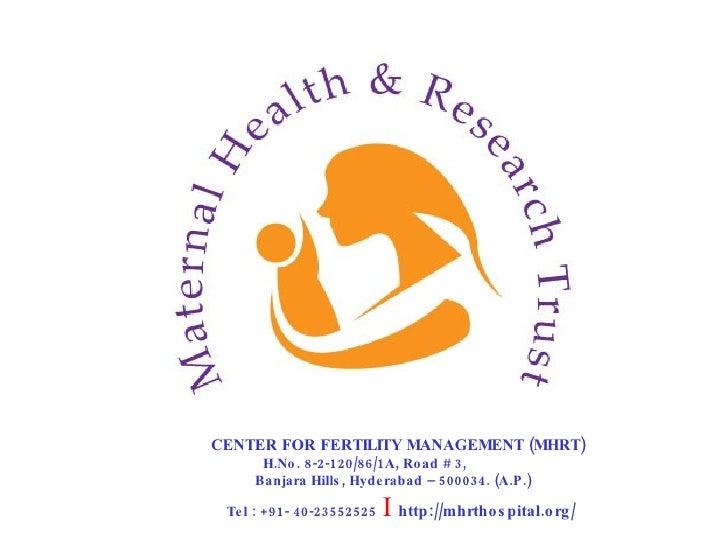 CENTER FOR FERTILITY MANAGEMENT (MHRT)   H.No. 8-2-120/86/1A, Road # 3,   Banjara Hills, Hyderabad – 500034. (A.P.)   Tel ...