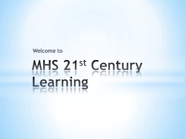 Welcome to <br />MHS 21st Century Learning<br />