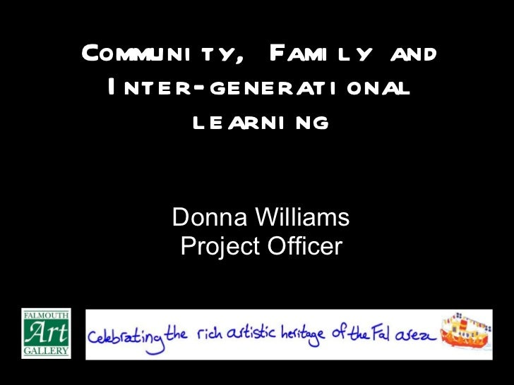 Community, Family and Inter-generational learning Donna Williams Project Officer