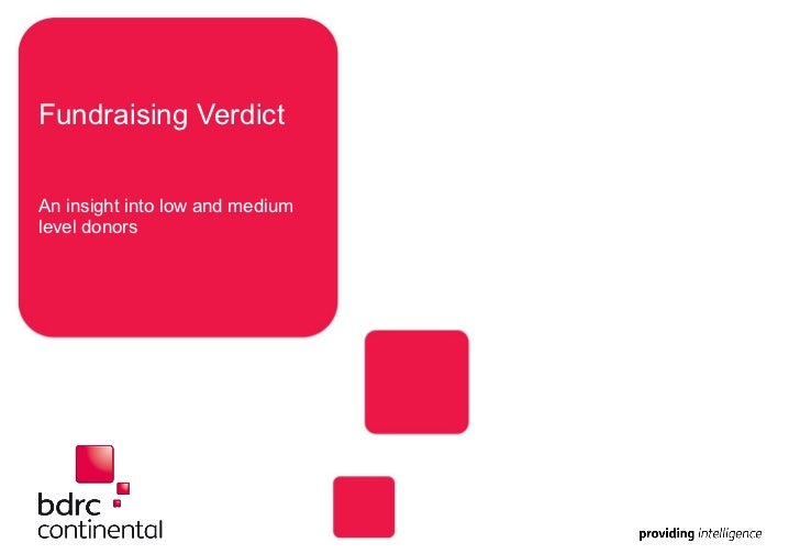 Fundraising Verdict <ul><li>An insight into low and medium level donors </li></ul>