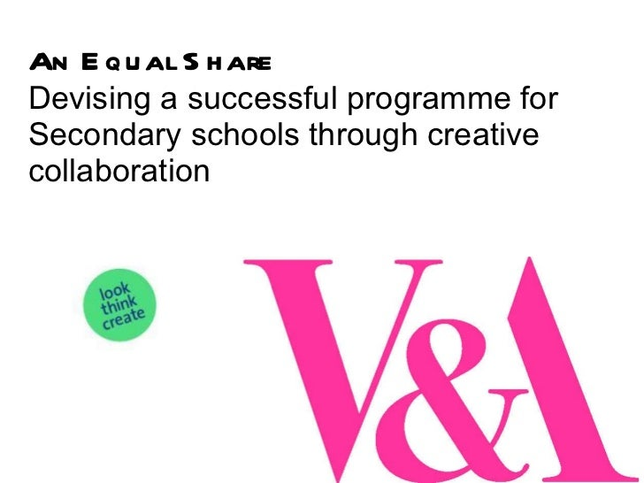 An Equal Share  Devising a successful programme for Secondary schools through creative collaboration