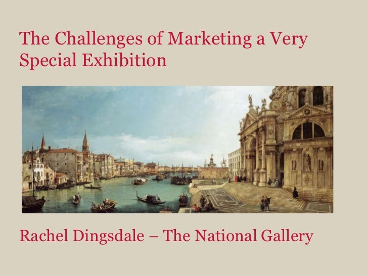 The Challenges of Marketing a Very Special ExhibitionRachel Dingsdale – The National Gallery<br />