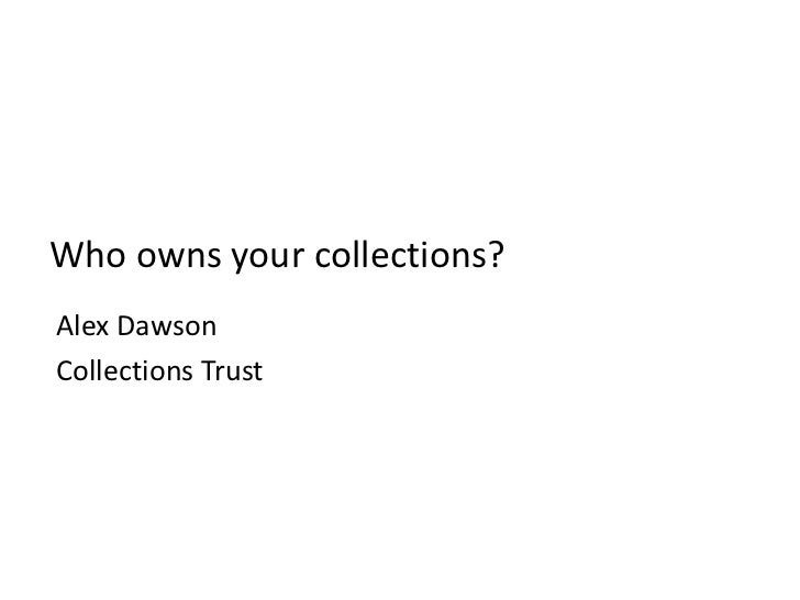 Who owns your collections? Alex Dawson Collections Trust