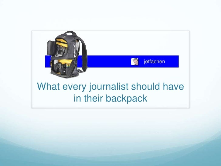 jeffachen<br />What every journalist should have in their backpack<br />