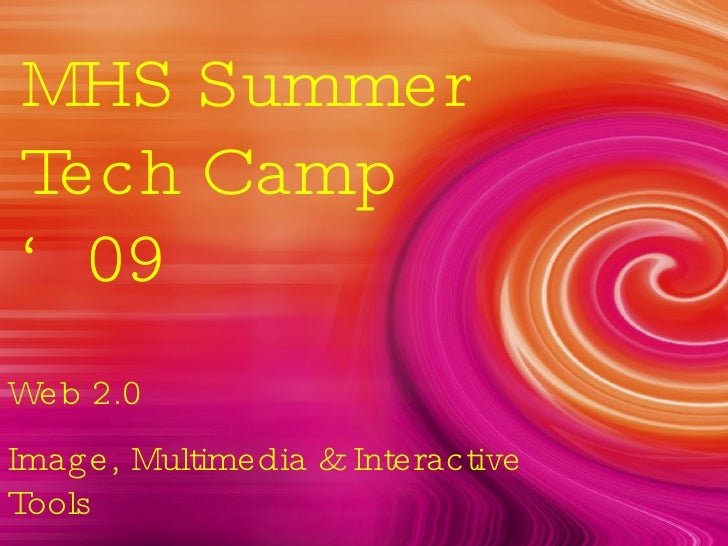 MHS Summer Tech Camp '09 Web 2.0 Image, Multimedia & Interactive Tools