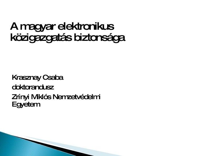 A magyar elektronikus közigazgatás biztonsága Krasznay Csaba doktorandusz Zrínyi Miklós Nemzetvédelmi Egyetem