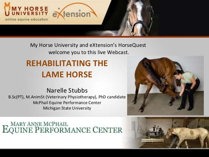 My Horse University and eXtension's HorseQuest  welcome you to this live Webcast. REHABILITATING THE LAME HORSE Narelle St...
