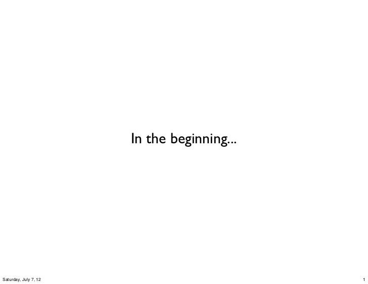 In the beginning...Saturday, July 7, 12                         1