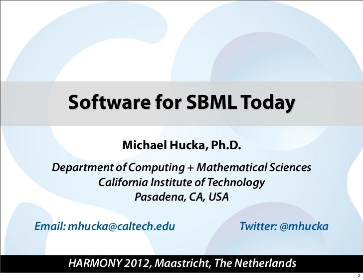 Software for SBML Today               Michael Hucka, Ph.D.   Department of Computing + Mathematical Sciences          Cali...