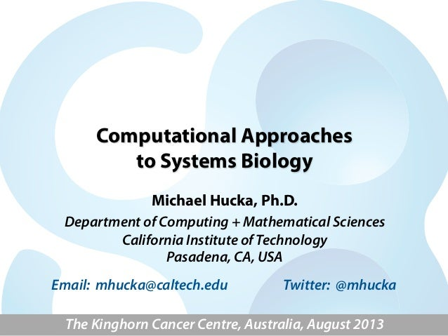Computational Approaches to Systems Biology Michael Hucka, Ph.D. Department of Computing + Mathematical Sciences Californi...