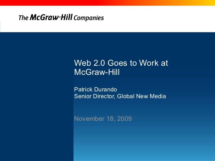 Web 2.0 Goes to Work at  McGraw-Hill Patrick Durando Senior Director, Global New Media November 18, 2009