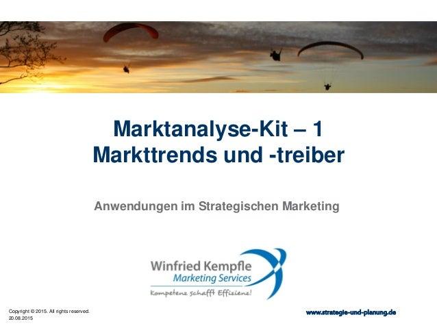 20.08.2015 Copyright © 2015. All rights reserved. www.strategie-und-planung.de Marktanalyse-Kit – 1 Markttrends und -treib...