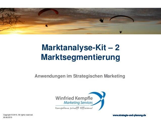 20.08.2015 Copyright © 2015. All rights reserved. www.strategie-und-planung.de Marktanalyse-Kit – 2 Marktsegmentierung Anw...