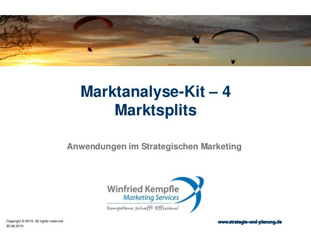 20.08.2015 Copyright © 2015. All rights reserved. www.strategie-und-planung.de Marktanalyse-Kit – 4 Marktsplits Anwendunge...