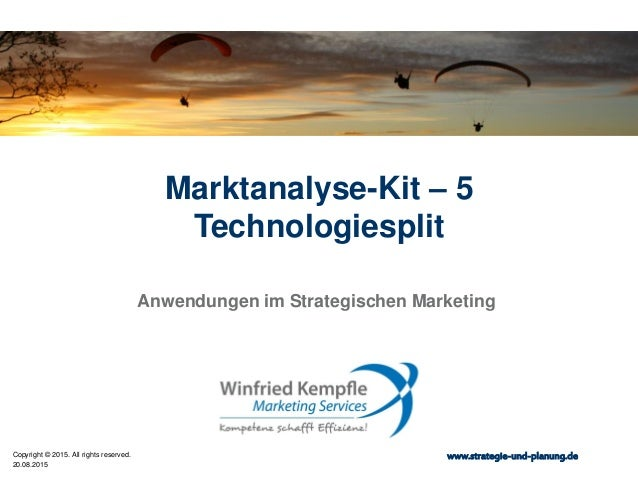 20.08.2015 Copyright © 2015. All rights reserved. www.strategie-und-planung.de Marktanalyse-Kit – 5 Technologiesplit Anwen...