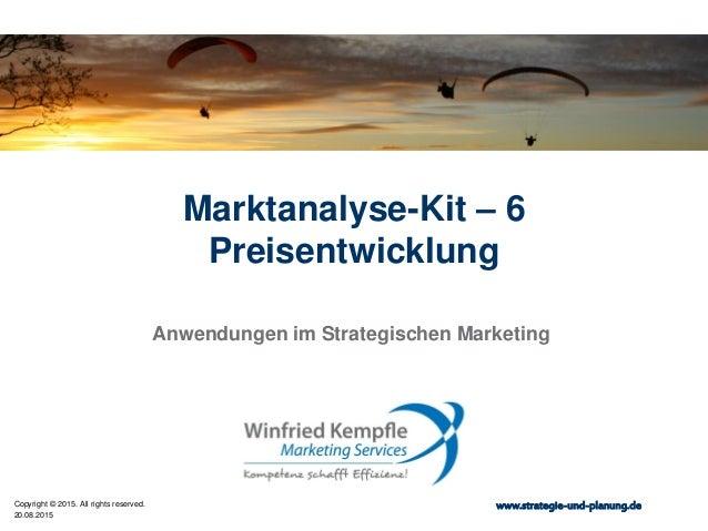 20.08.2015 Copyright © 2015. All rights reserved. www.strategie-und-planung.de Marktanalyse-Kit – 6 Preisentwicklung Anwen...