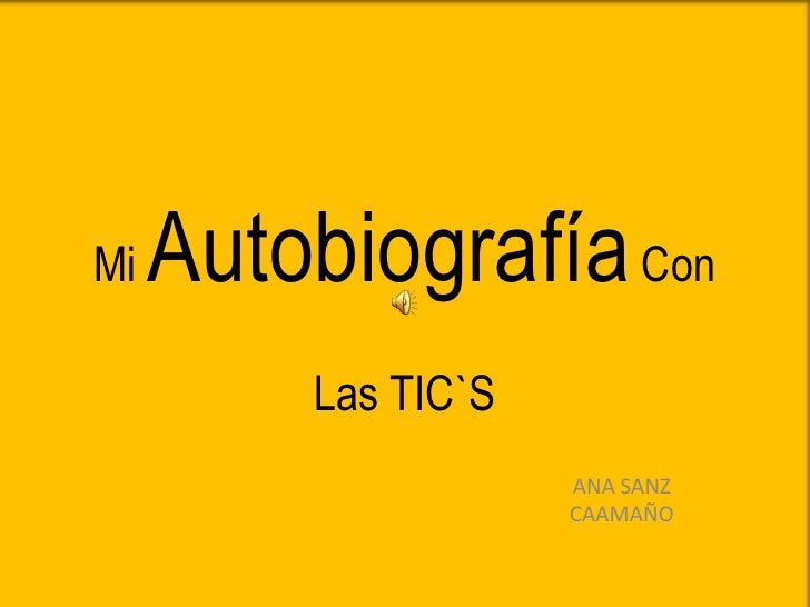 Mi Autobiografía Con Las TIC`S<br />ANA SANZ <br />CAAMAÑO <br />
