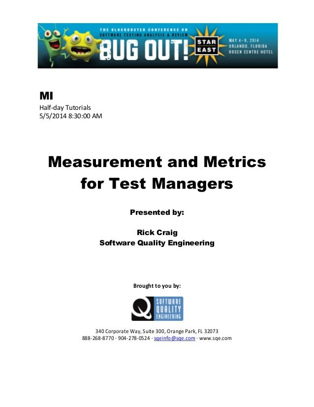 MI Half-day Tutorials 5/5/2014 8:30:00 AM Measurement and Metrics for Test Managers Presented by: Rick Craig Software Qual...