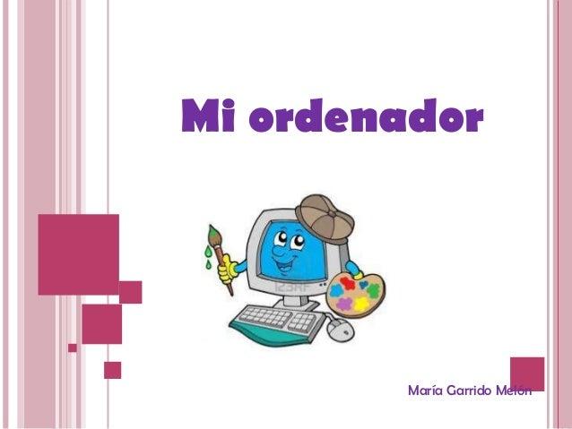 Mi ordenador  María Garrido Melón