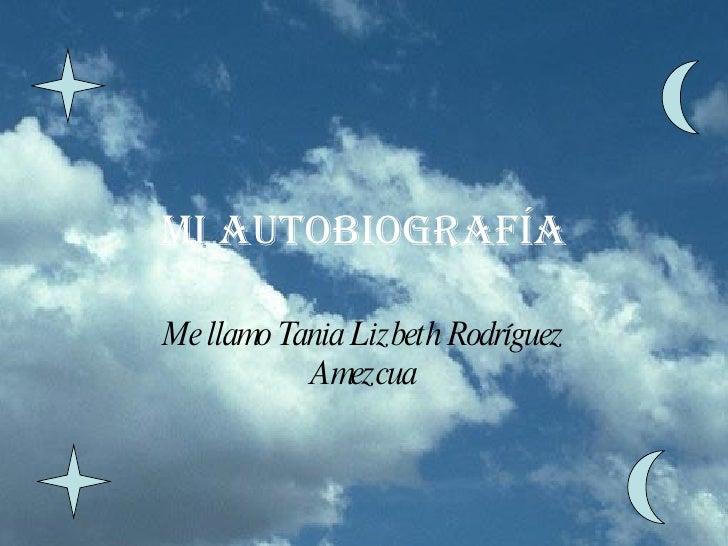 Mi autobiografía Me llamo Tania Lizbeth Rodríguez Amezcua