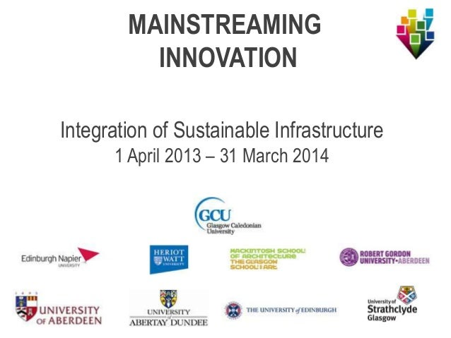 Integration of Sustainable Infrastructure1 April 2013 – 31 March 2014MAINSTREAMINGINNOVATION