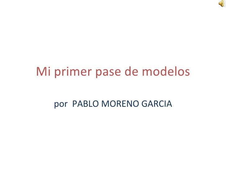 Mi primer pase de modelos por  PABLO MORENO GARCIA