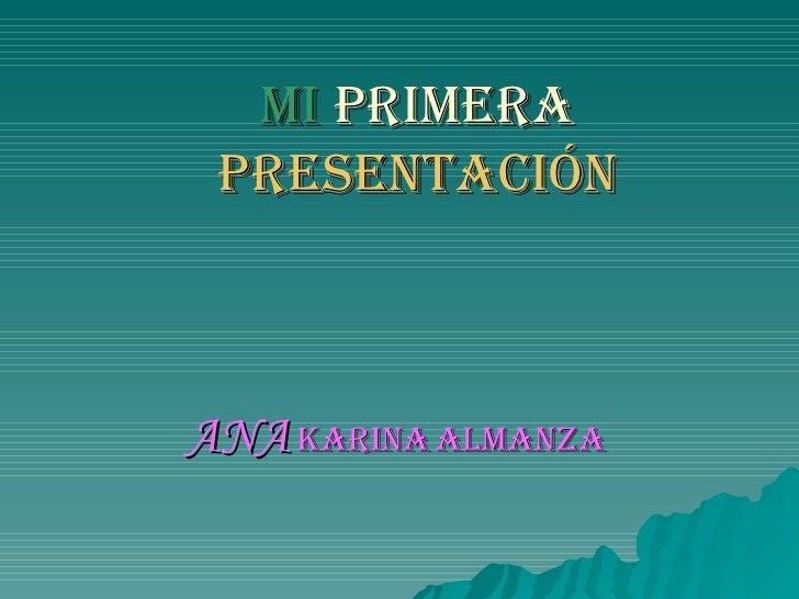 MI   PRIMERA   PRESENTACIÓN ANA   KARINA   ALMANZA