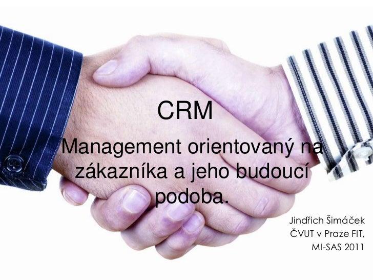 CRMManagement orientovaný na zákazníka a jeho budoucí         podoba.                     Jindřich Šimáček                ...