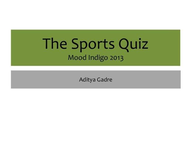 The Sports Quiz Mood Indigo 2013 Aditya Gadre