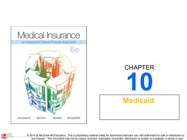 CHAPTER  10  Medicaid  © 2014 by McGraw-Hill Education. This is proprietary material solely for authorized instructor use....