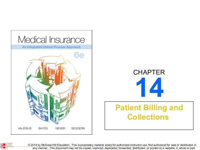 CHAPTER  14  Patient Billing and Collections  © 2014 by McGraw-Hill Education. This is proprietary material solely for aut...