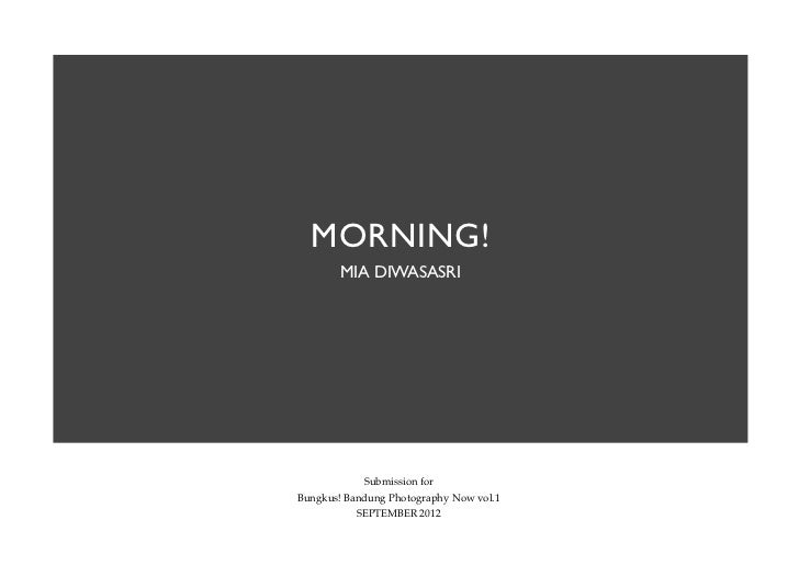 MORNING!        MIA DIWASASRI            Submission forBungkus! Bandung Photography Now vol.1           SEPTEMBER 2012