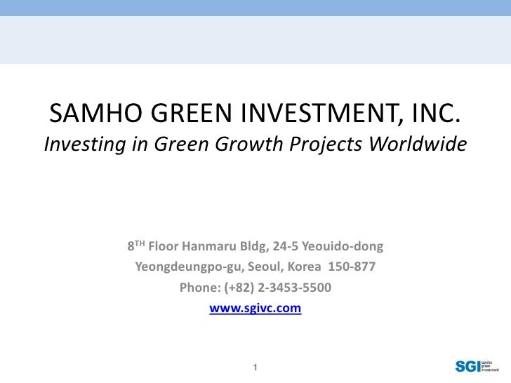 SAMHO GREEN INVESTMENT, INC.Investing in Green Growth Projects Worldwide<br />8TH Floor Hanmaru Bldg, 24-5 Yeouido-dong<br...