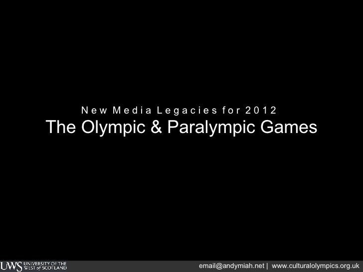 N e w  M e d i a  L e g a c i e s  f o r  2 0 1 2  The Olympic & Paralympic Games