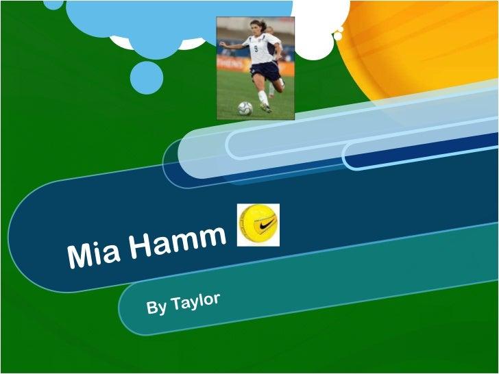 Mia Hamm<br />By Taylor<br />