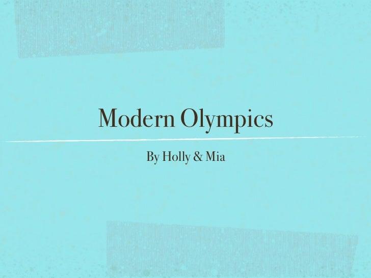 Modern Olympics    By Holly & Mia