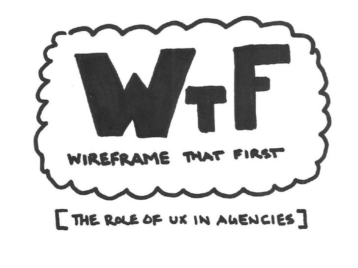Wireframe that First: The Role of UX in Agencies