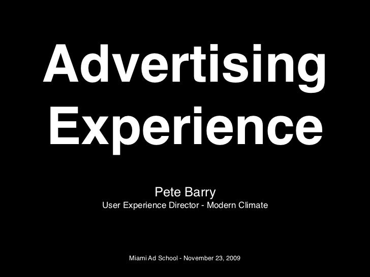 Advertising Experience                Pete Barry   User Experience Director - Modern Climate             Miami Ad School -...