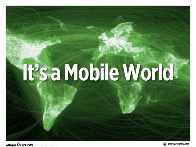 slideshare.net/jaxbcn- It's a Mobile World It'saMobileWorld