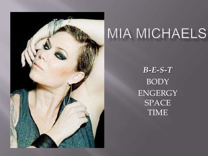 Mia Michaels<br />B-E-S-T<br />BODY<br />ENGERGYSPACETIME<br />