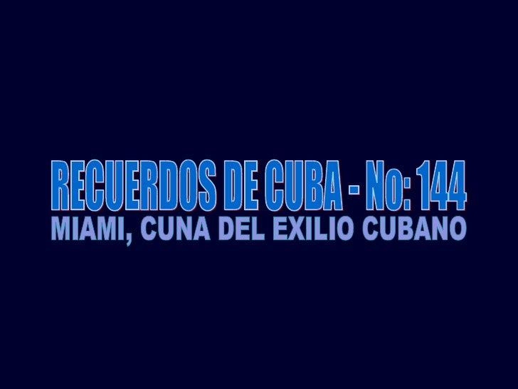 RECUERDOS DE CUBA - No: 144 MIAMI, CUNA DEL EXILIO CUBANO