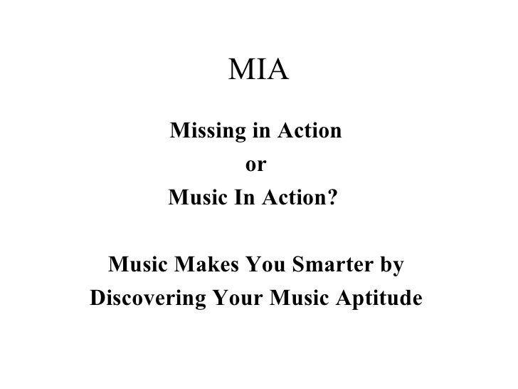 MIA--Missing In Action Or Music In Action--Discovering How Music Makes You Smarter by Enhancing Your Music Impact Aptitude (NELB 2007)