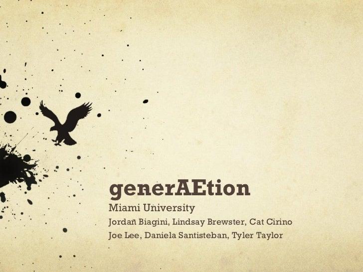 generAEtionMiami UniversityJordan Biagini, Lindsay Brewster, Cat CirinoJoe Lee, Daniela Santisteban, Tyler Taylor
