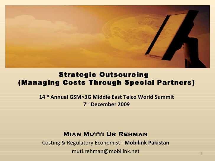 Strategic Outsourcing  (Managing Costs Through Special   Partners) 14 TH  Annual GSM>3G Middle East Telco World Summit 7 t...