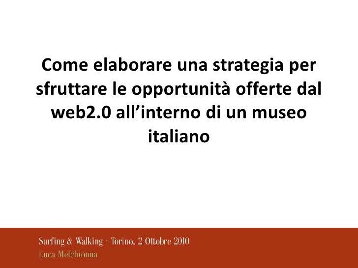 Come elaborare una strategia per sfruttare le opportunità offerte dal web2.0 all'interno di un museo italiano<br />
