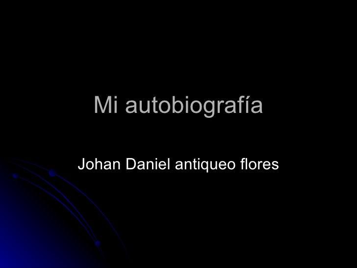 Mi autobiografía Johan Daniel antiqueo flores