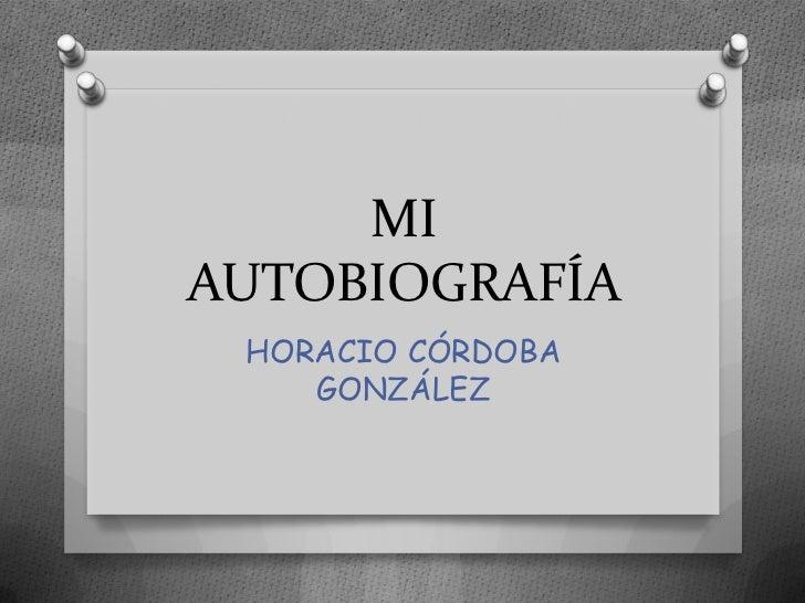 MIAUTOBIOGRAFÍA HORACIO CÓRDOBA    GONZÁLEZ