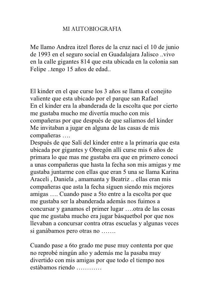 MI AUTOBIOGRAFIA  Me llamo Andrea itzel flores de la cruz nací el 10 de junio de 1993 en el seguro social en Guadalajara J...